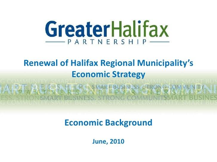 Renewal of Halifax Regional Municipality's <br />Economic Strategy  <br />Economic BackgroundJune, 2010<br />