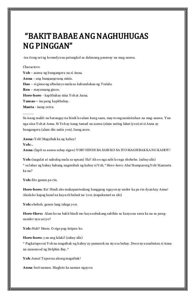 skrip ng dulang komedya Mga uri ng dulang pantanghalan ayon sa pagbibigay ng mga biro,mga nakakatawang kilos o iba pang sangkap ng maraming komedyaang komedya ay nakakahigit sa parsa,higit na seryoso at kapanipaniwalaang mga tauhan ay nakikita sa lipunan ng mga indibidwalmaaari silang pagtawanan o makitawa sa.