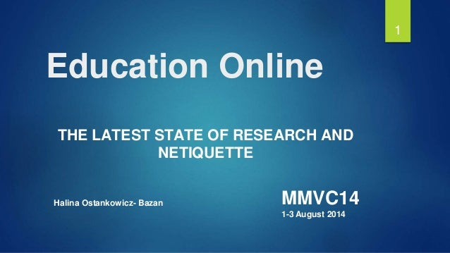 Education Online THE LATEST STATE OF RESEARCH AND NETIQUETTE 1 Halina Ostankowicz- Bazan MMVC14 1-3 August 2014