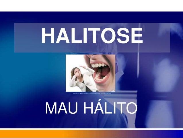 HALITOSE MAU HÁLITO http://olhar45.blogspot.com.br/2012/04/halitose-chule-pode-causar-mau-halito.html