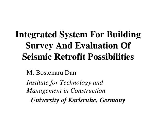 Integrated System For Building Survey And Evaluation Of Seismic Retrofit Possibilities M. Bostenaru Dan Institute for Tech...