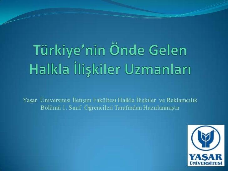 Türkiye'nin Önde Gelen Halkla İlişkiler Uzmanları<br />Yaşar  Üniversitesi İletişim Fakültesi Halkla İlişkiler  ve Reklamc...