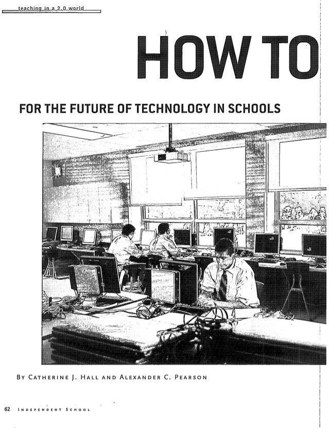 tfarhinn in q 29- world FOR THE FUTURE OF TECHNOLOGY INSCHOOLS By CATHERINE J. HALL AND ALEXANDER C. PEARSON 62 INDEPENDEN...