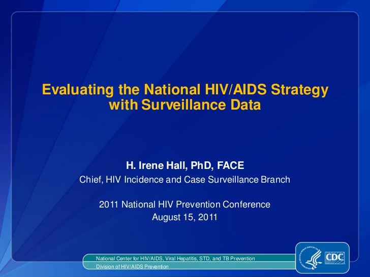 Evaluating the National HIV/AIDS Strategy         with Surveillance Data                    H. Irene Hall, PhD, FACE     C...