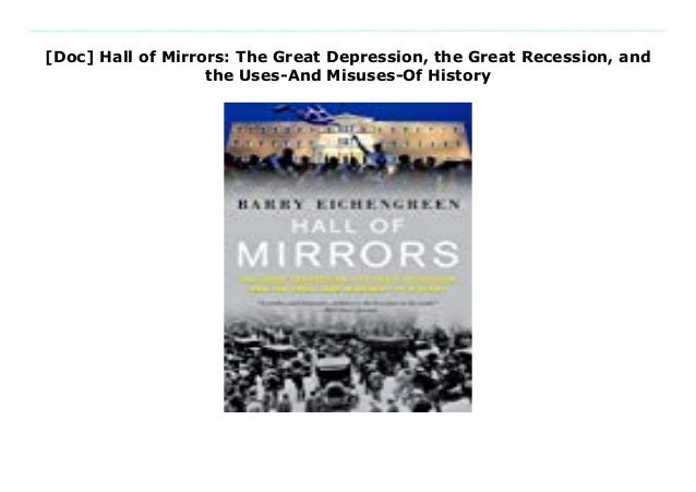 and the Uses-and Misuses-of History the Great Recession Hall of Mirrors The Great Depression