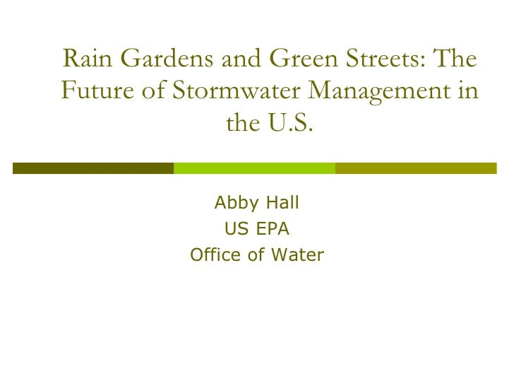 Rain Gardens and Green Streets: The Future of Stormwater Management in the U.S. Abby Hall US EPA Office of Water