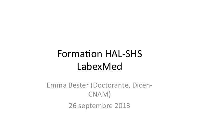 Forma&on  HAL-‐SHS   LabexMed   Emma  Bester  (Doctorante,  Dicen-‐ CNAM)   26  septembre  2013