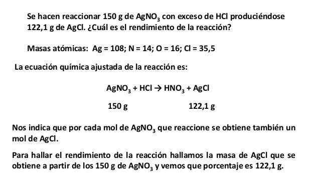 Se hacen reaccionar 150 g de AgNO3 con exceso de HCl produciéndose 122,1 g de AgCl. ¿Cuál es el rendimiento de la reacción...