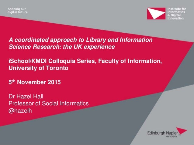 A coordinated approach to Library and Information Science Research: the UK experience iSchool/KMDI Colloquia Series, Facul...