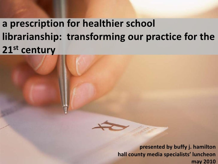 a prescription for healthier school librarianship:  transforming our practice for the 21st century<br />presented by buffy...