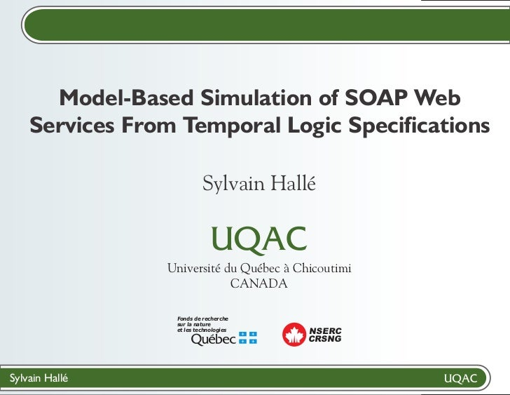 Model-Based Simulation of SOAP Web    Services From Temporal Logic Specifications                          Sylvain Hallé  ...