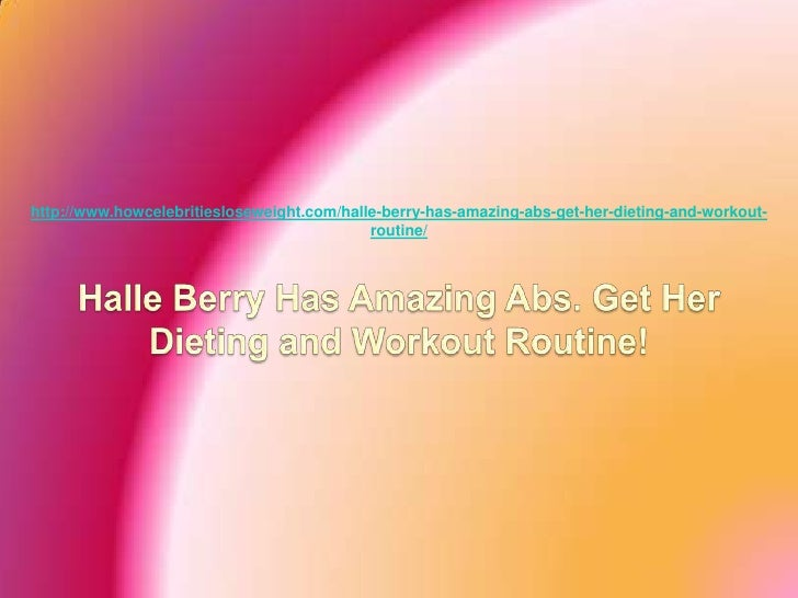 http://www.howcelebritiesloseweight.com/halle-berry-has-amazing-abs-get-her-dieting-and-workout-                          ...