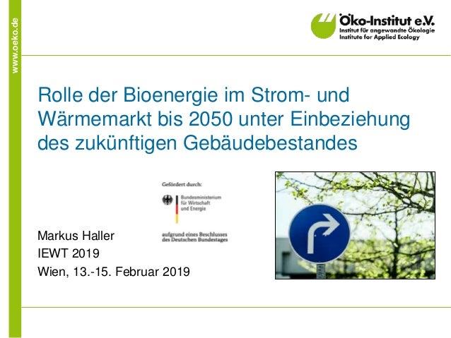 www.oeko.de Rolle der Bioenergie im Strom- und Wärmemarkt bis 2050 unter Einbeziehung des zukünftigen Gebäudebestandes Mar...