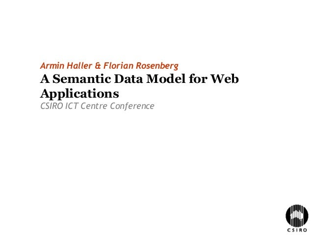 Armin Haller & Florian Rosenberg A Semantic Data Model for Web Applications CSIRO ICT Centre Conference