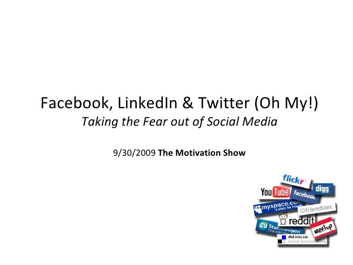 Facebook, LinkedIn & Twitter (Oh My!) Taking the Fear out of Social Media 9/30/2009  The Motivation Show