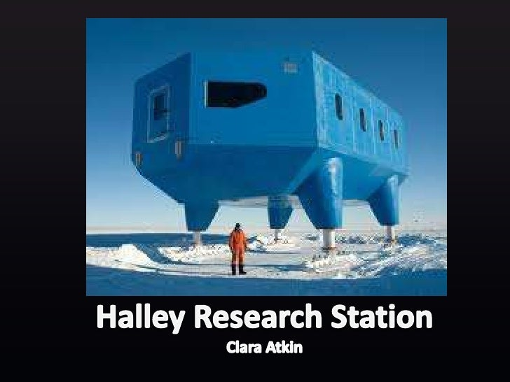 Salutations Mr E and fellow classmates,Today I am going to talk about HalleyResearch Station.I will tell you why I chose t...