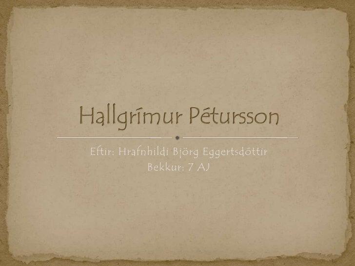 Eftir: Hrafnhildi Björg Eggertsdóttir<br />Bekkur: 7 AJ<br />Hallgrímur Pétursson<br />