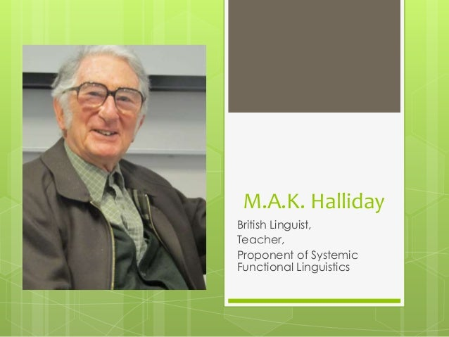 michael alexander kirkwood halliday The functions of language michael halliday the end full name: michael alexander kirkwood halliday born in leeds, yorkshire, england on april 23, 1925.