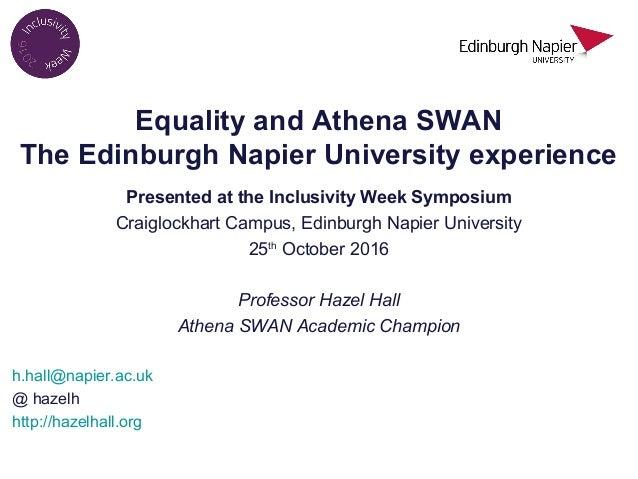 Equality and Athena SWAN The Edinburgh Napier University experience Presented at the Inclusivity Week Symposium Craiglockh...