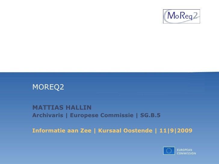 MOREQ2  MATTIAS HALLIN Archivaris   Europese Commissie   SG.B.5 Informatie aan Zee   Kursaal Oostende   11 9 2009