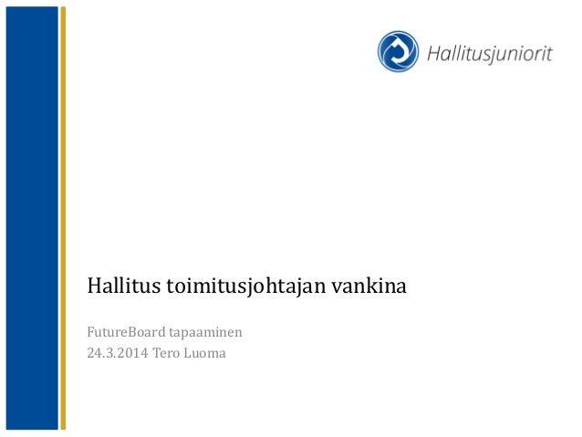 Hallitus toimitusjohtajan vankina FutureBoard tapaaminen 24.3.2014 Tero Luoma