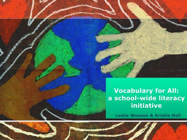 Vocabulary for All: a school-wide literacy initiative <br />Leslie Wesson & Kristie Hall <br />