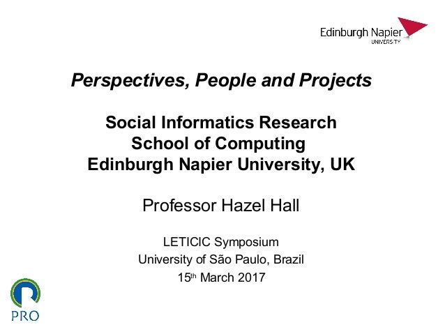 Perspectives, People and Projects Social Informatics Research School of Computing Edinburgh Napier University, UK Professo...