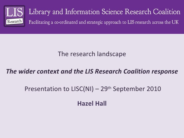 The research landscape The wider context and the LIS Research Coalition response  Presentation to LISC(NI) – 29 th  Septem...