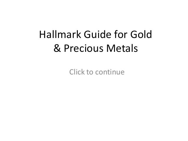 Hallmark Guide for Gold   & Precious Metals      Click to continue