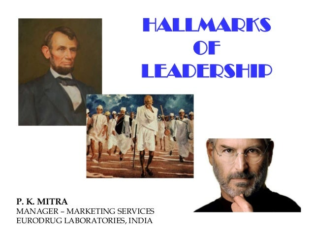 HALLMARKS OF LEADERSHIP P. K. MITRA MANAGER – MARKETING SERVICES EURODRUG LABORATORIES, INDIA