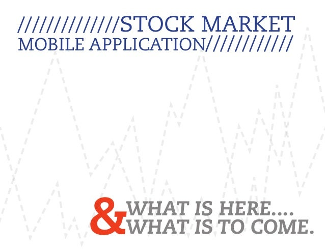& //////////////Stock Market Mobile Application//////////// what is here.... what is to come.