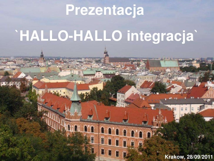 Prezentacja<br /> `HALLO-HALLO integracja`<br />Krakow, 28/09/2011<br />