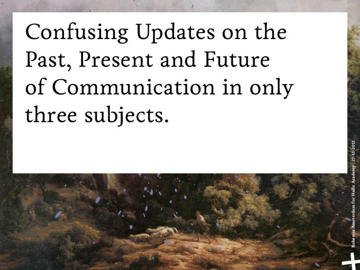 Confusing Updates on thePast, Present and Futureof Communication in onlythree subjects.                           Bohemia ...