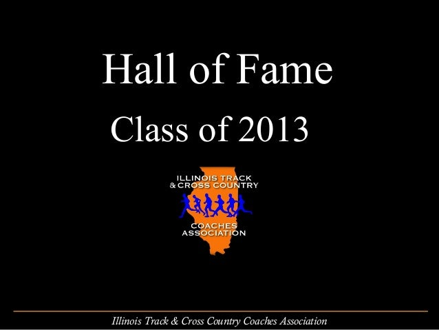 Hall of FameClass of 2013Illinois Track & Cross Country Coaches Association