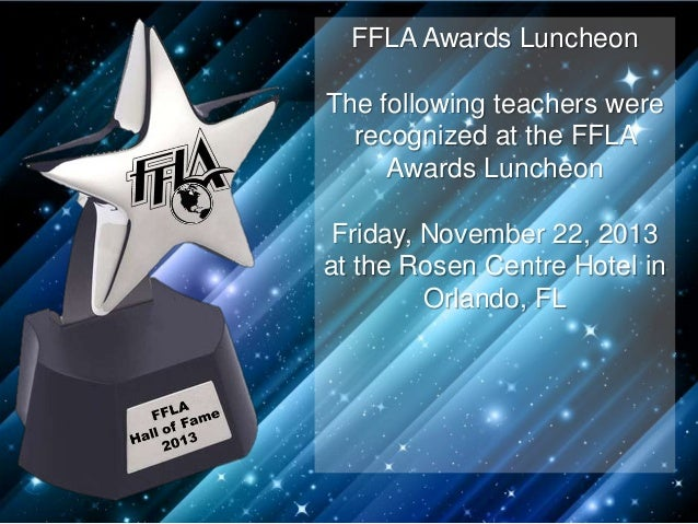 FFLA Awards Luncheon The following teachers were recognized at the FFLA Awards Luncheon Friday, November 22, 2013 at the R...
