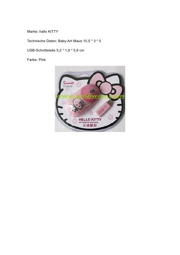Marke: hallo KITTY  Technische Daten: Baby-Art Maus 10,5 * 3 * 5  USB-Schnittstelle 5,2 * 1,8 * 0,8 cm  Farbe: Pink