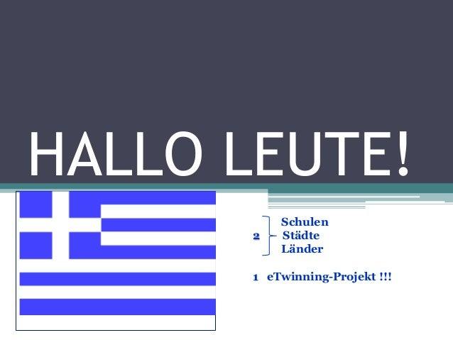HALLO LEUTE! Schulen 2 Städte Länder 1 eTwinning-Projekt !!!