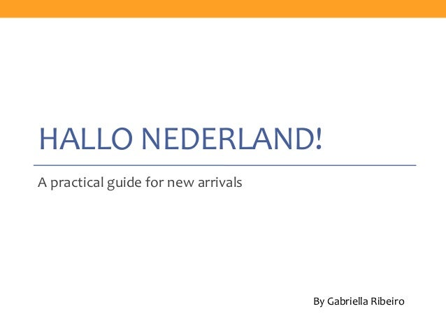 HALLO NEDERLAND!A practical guide for new arrivalsBy Gabriella Ribeiro