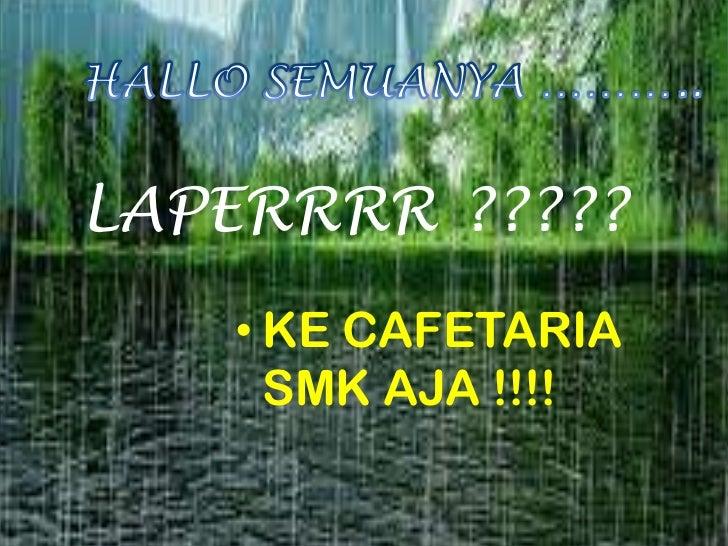 LAPERRRR ?????   • KE CAFETARIA     SMK AJA !!!!