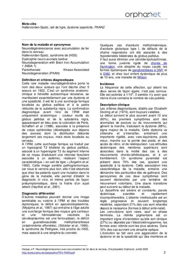 Mots-clés Hallervorden-Spatz, œil de tigre, dystonie spasticité, PKAN2 Nom de la maladie et synonymes Neurodégénérescence ...