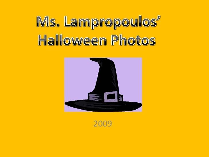 Ms. Lampropoulos'<br />Halloween Photos <br />2009<br />