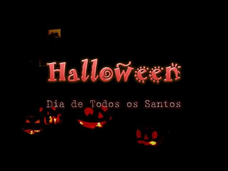 Halloween<br />Dia de Todos os Santos<br />