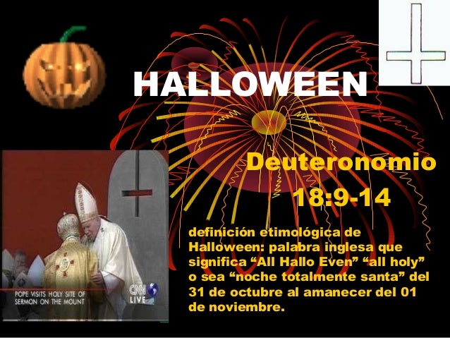 "HALLOWEEN Deuteronomio 18:9-14 definición etimológica de Halloween: palabra inglesa que significa ""All Hallo Even"" ""all ho..."