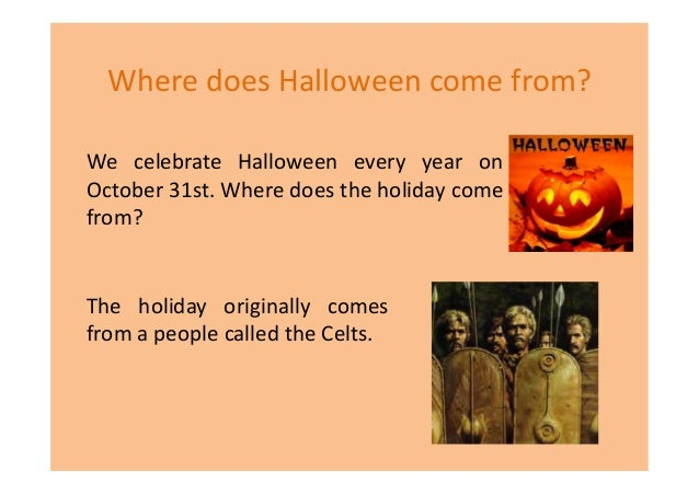where does the holiday come from the holiday originally comes from a people called the celts 2 - Where Did The Holiday Halloween Come From