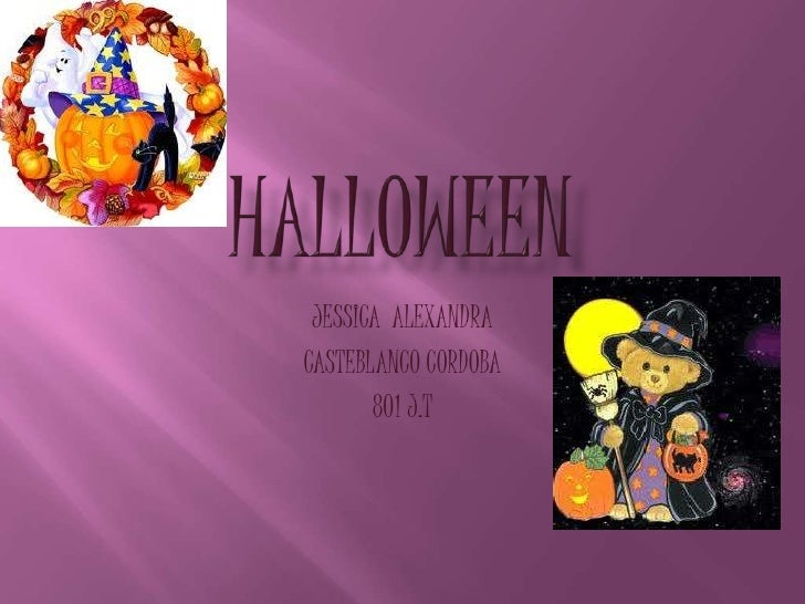 HALLOWEEN<br />JESSICA  ALEXANDRA<br />CASTEBLANCO CORDOBA<br />801 J.T<br />