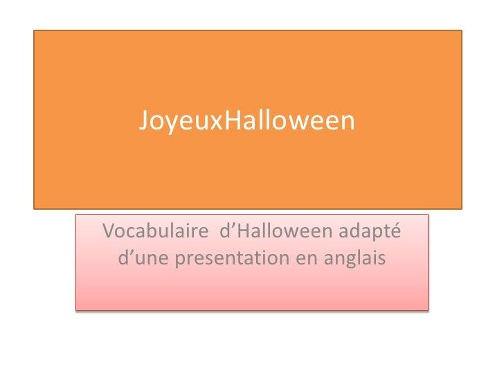 JoyeuxHalloweenVocabulaire d'Halloween adapté d'une presentation en anglais