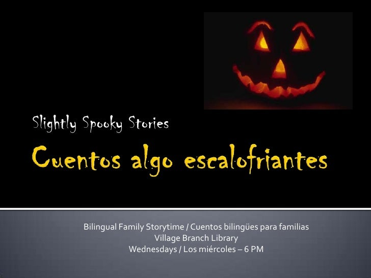 Slightly Spooky Stories        Bilingual Family Storytime / Cuentos bilingües para familias                           Vill...