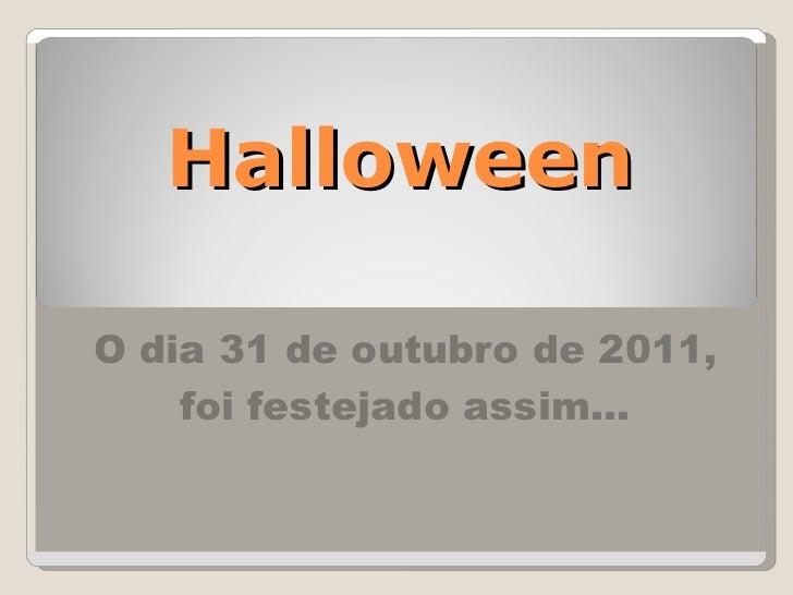 Halloween O dia 31 de outubro de 2011, foi festejado assim…