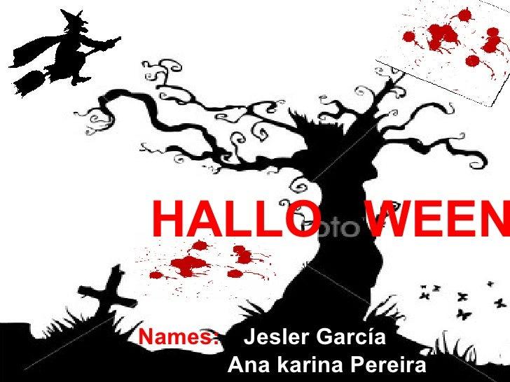 HALLO  WEEN   Names:   Jesler García   Ana karina Pereira