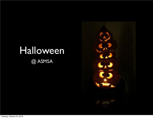 Halloween                            @ ASMSATuesday, October 23, 2012